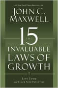 The 15 Invaluable Laws of Growth: Live Them and Reach Your Potential by John Maxwell